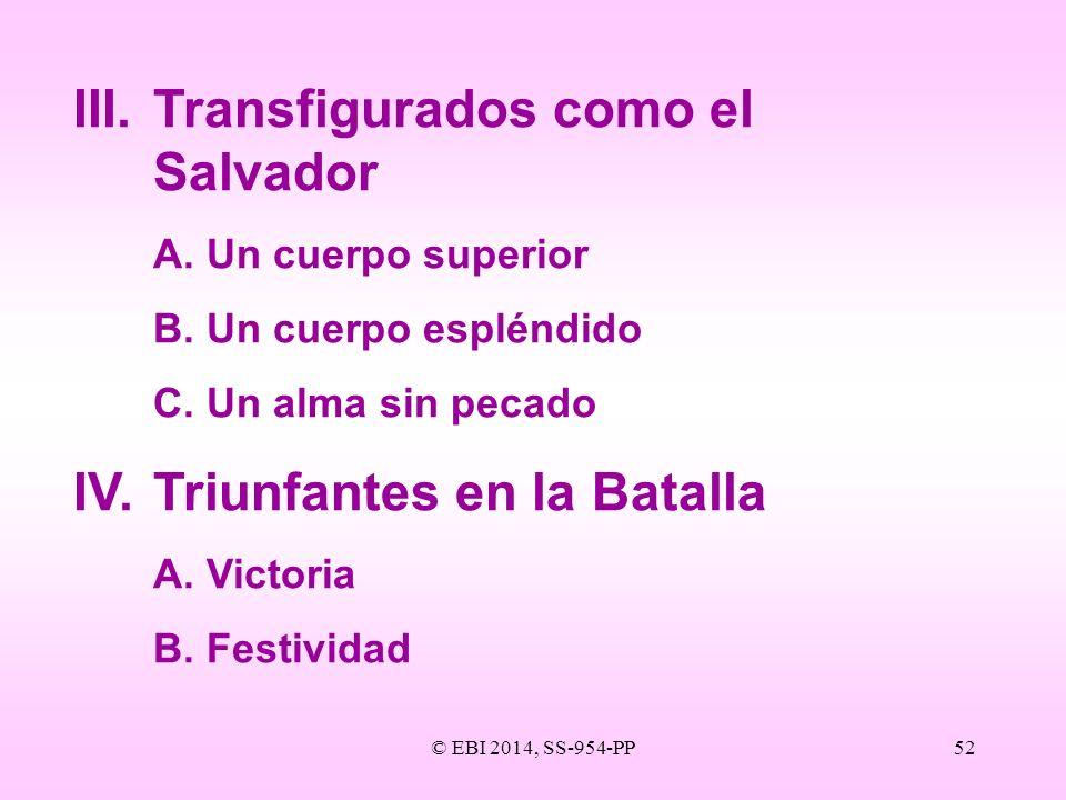 © EBI 2014, SS-954-PP52 III.Transfigurados como el Salvador A.Un cuerpo superior B.Un cuerpo espléndido C.Un alma sin pecado IV.Triunfantes en la Bata