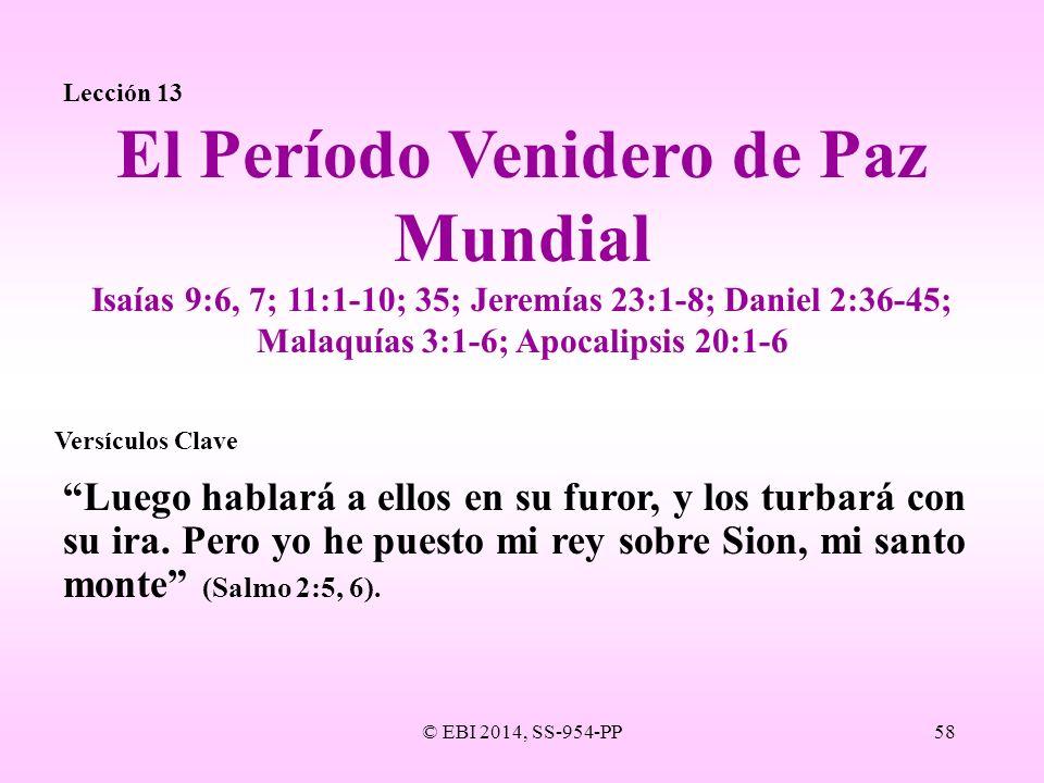 © EBI 2014, SS-954-PP58 Lección 13 Luego hablará a ellos en su furor, y los turbará con su ira. Pero yo he puesto mi rey sobre Sion, mi santo monte (S