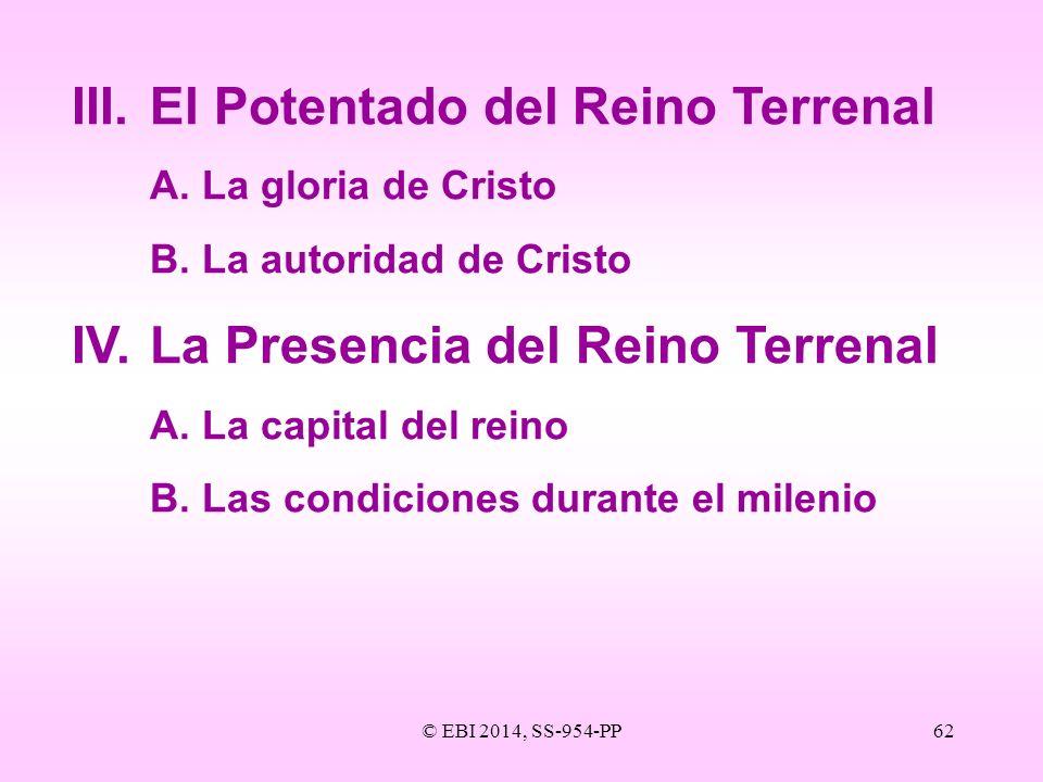 © EBI 2014, SS-954-PP62 III.El Potentado del Reino Terrenal A.La gloria de Cristo B.La autoridad de Cristo IV.La Presencia del Reino Terrenal A.La cap