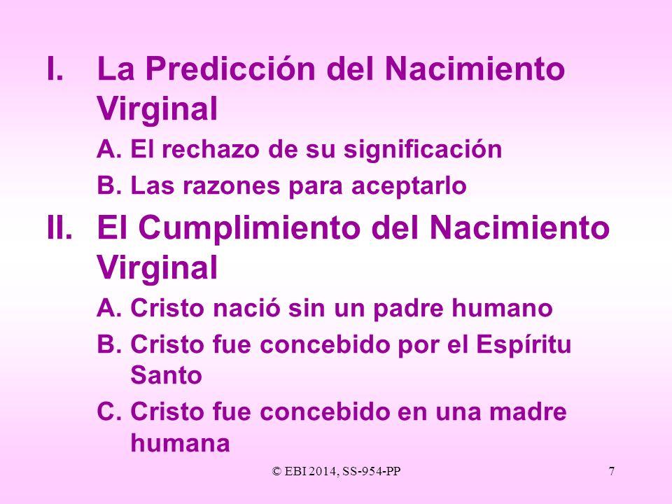 © EBI 2014, SS-954-PP7 I.La Predicción del Nacimiento Virginal A.El rechazo de su significación B.Las razones para aceptarlo II.El Cumplimiento del Na