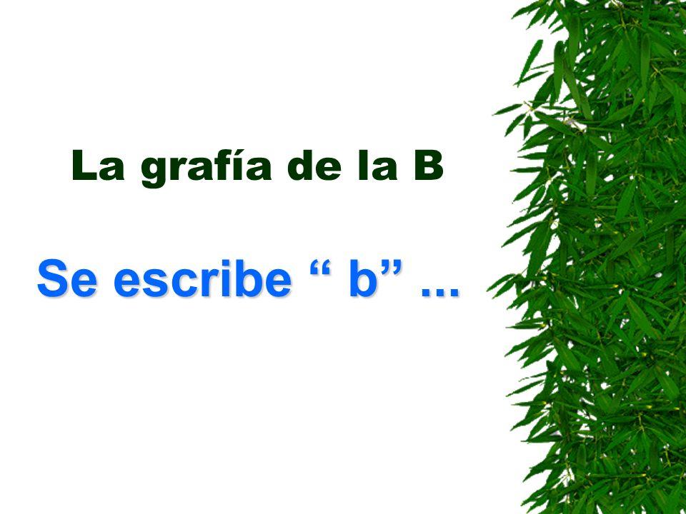 La grafía de la B Se escribe b...