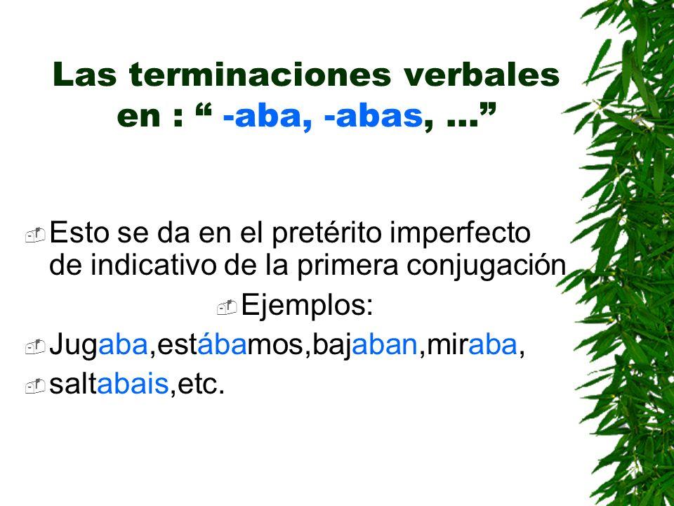 Las terminaciones verbales en : -aba, -abas,...