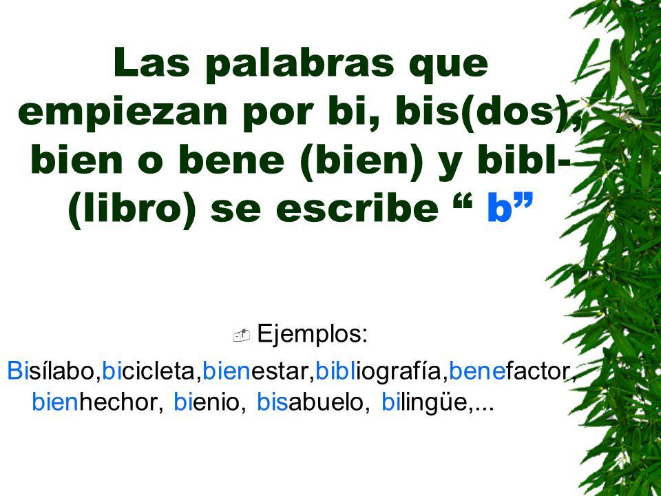 Se escribe con b todas las formas de los verbos: haber,beber,deber Ejemplos: Había,hube,habrá,habríamos,...