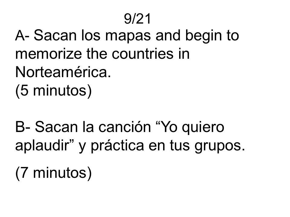 9/21 A- Sacan los mapas and begin to memorize the countries in Norteamérica. (5 minutos) B- Sacan la canción Yo quiero aplaudir y práctica en tus grup