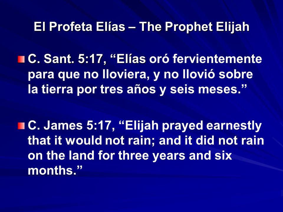 El Profeta Elías – The Prophet Elijah C. Sant. 5:17, Elías C. Sant. 5:17, Elías oró fervientemente para que no lloviera, y no llovió sobre la tierra p