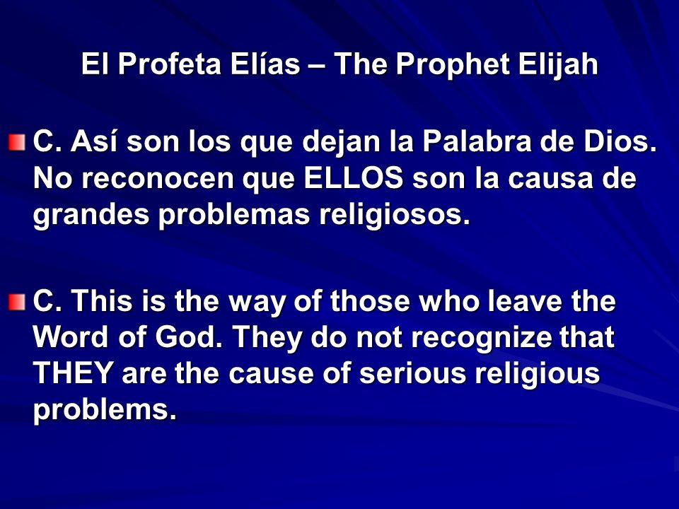 El Profeta Elías – The Prophet Elijah C. Así son los que dejan la Palabra de Dios. No reconocen que ELLOS son la causa de grandes problemas religiosos