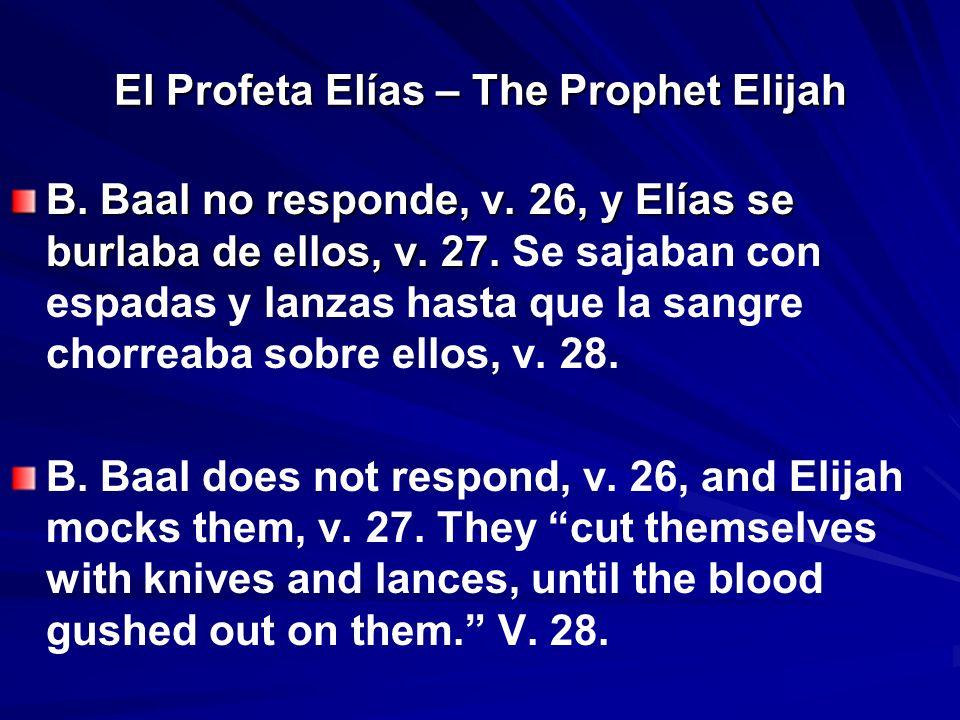 El Profeta Elías – The Prophet Elijah B. Baal no responde, v. 26, y Elías se burlaba de ellos, v. 27. B. Baal no responde, v. 26, y Elías se burlaba d