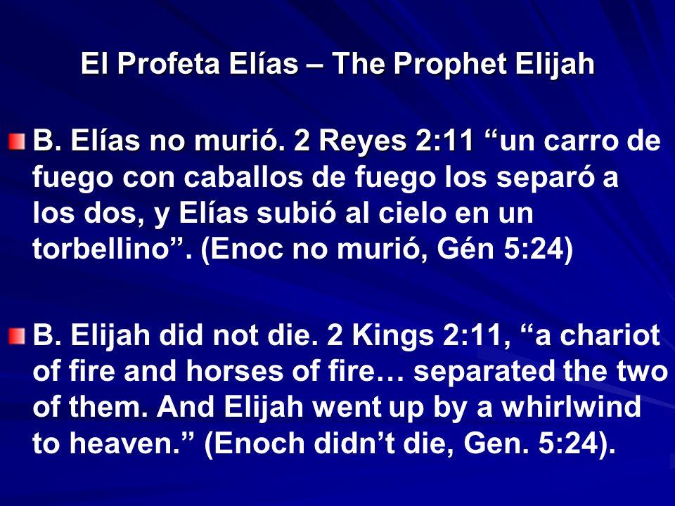 El Profeta Elías – The Prophet Elijah B. Elías no murió. 2 Reyes 2:11 B. Elías no murió. 2 Reyes 2:11 un carro de fuego con caballos de fuego los sepa