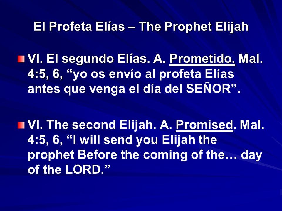 El Profeta Elías – The Prophet Elijah VI. El segundo Elías. A. Prometido. Mal. 4:5, 6, VI. El segundo Elías. A. Prometido. Mal. 4:5, 6, yo os envío al