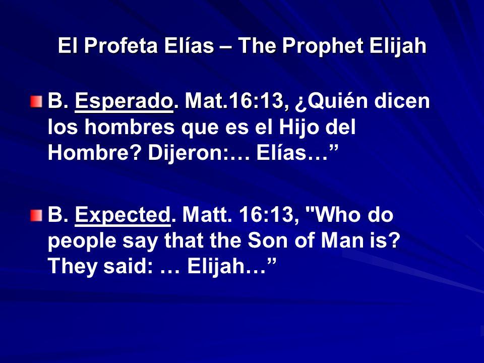 El Profeta Elías – The Prophet Elijah B. Esperado. Mat.16:13, B. Esperado. Mat.16:13, ¿Quién dicen los hombres que es el Hijo del Hombre? Dijeron:… El