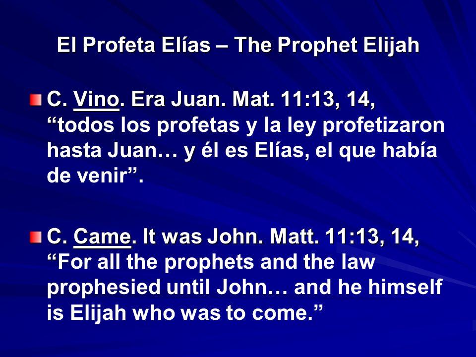 El Profeta Elías – The Prophet Elijah C. Vino. Era Juan. Mat. 11:13, 14, y C. Vino. Era Juan. Mat. 11:13, 14,todos los profetas y la ley profetizaron