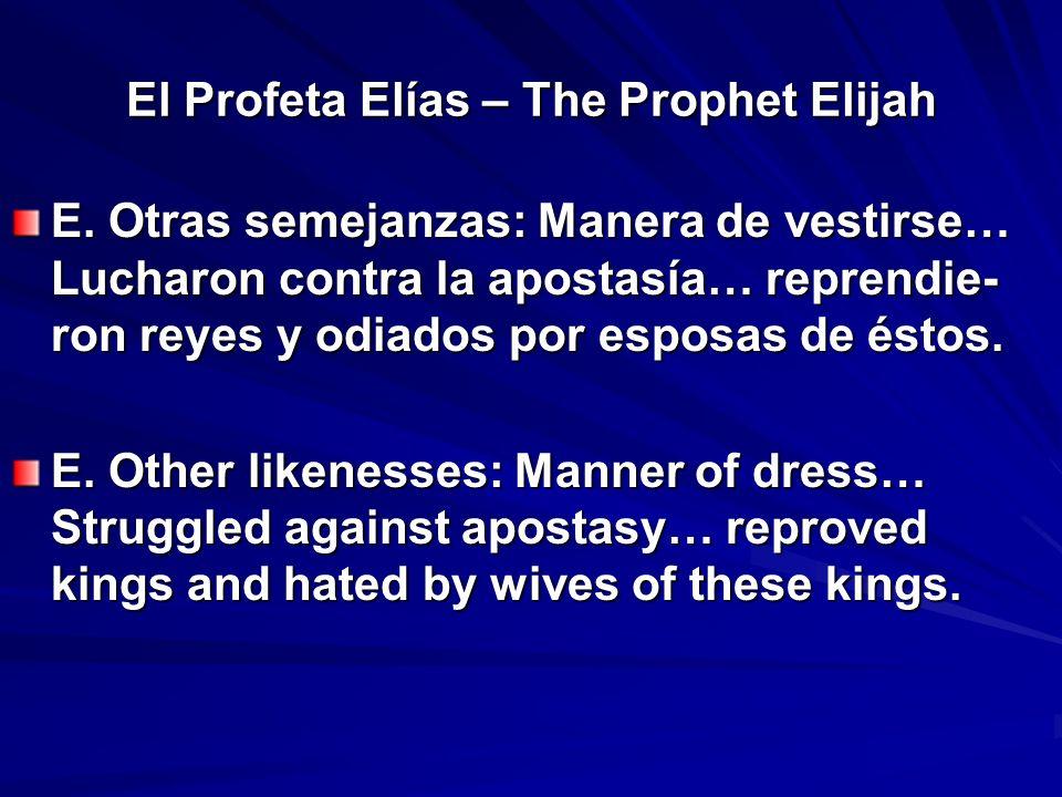 El Profeta Elías – The Prophet Elijah E. Otras semejanzas: Manera de vestirse… Lucharon contra la apostasía… reprendie- ron reyes y odiados por esposa