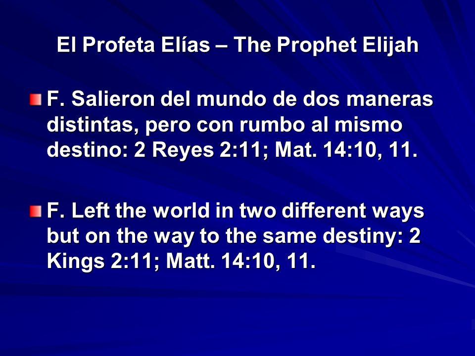 El Profeta Elías – The Prophet Elijah F. Salieron del mundo de dos maneras distintas, pero con rumbo al mismo destino: 2 Reyes 2:11; Mat. 14:10, 11. F