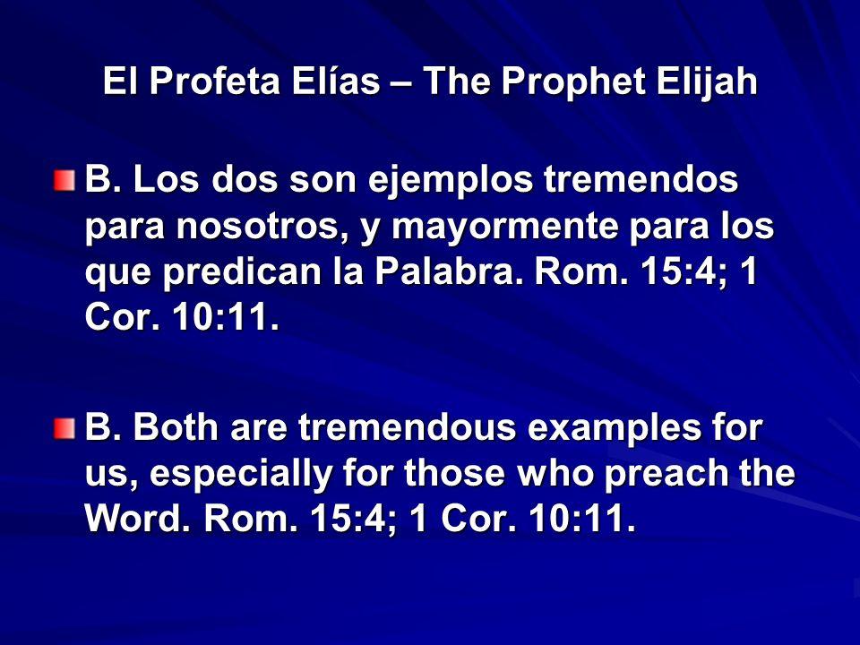 El Profeta Elías – The Prophet Elijah B. Los dos son ejemplos tremendos para nosotros, y mayormente para los que predican la Palabra. Rom. 15:4; 1 Cor
