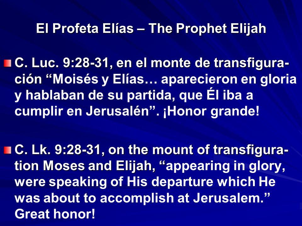 El Profeta Elías – The Prophet Elijah C. Luc. 9:28-31, en el monte de transfigura- ción C. Luc. 9:28-31, en el monte de transfigura- ción Moisés y Elí