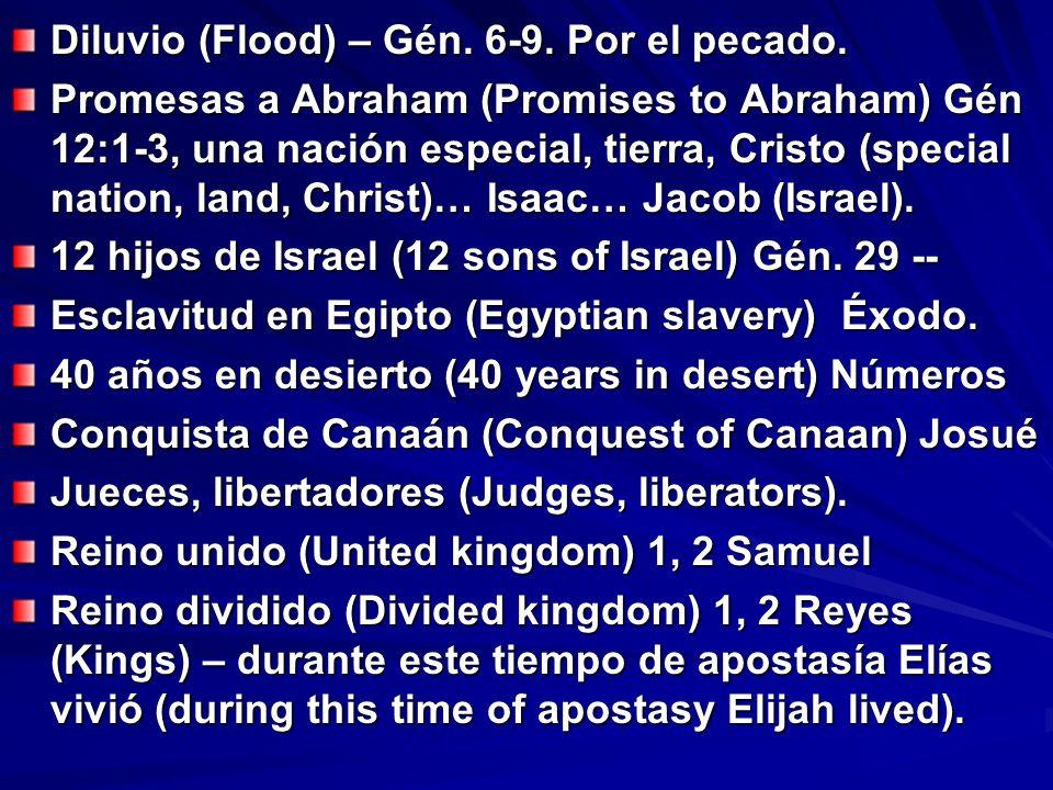 Diluvio (Flood) – Gén. 6-9. Por el pecado. Promesas a Abraham (Promises to Abraham) Gén 12:1-3, una nación especial, tierra, Cristo (special nation, l
