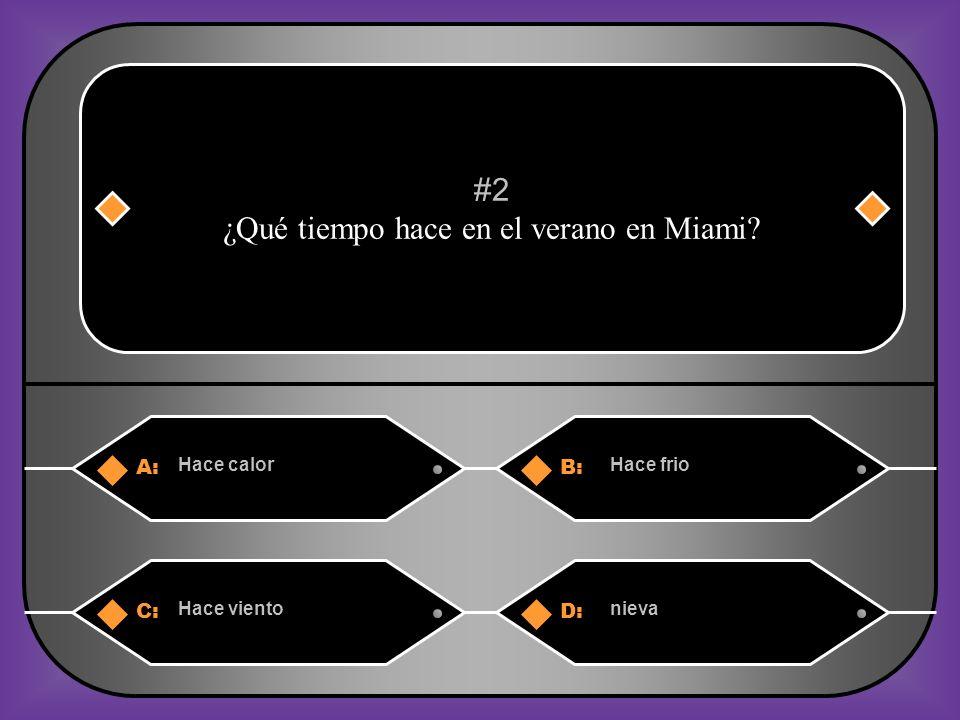 A:B: Hace calorHace frio #2 ¿Qué tiempo hace en el verano en Miami? C:D: Hace vientonieva