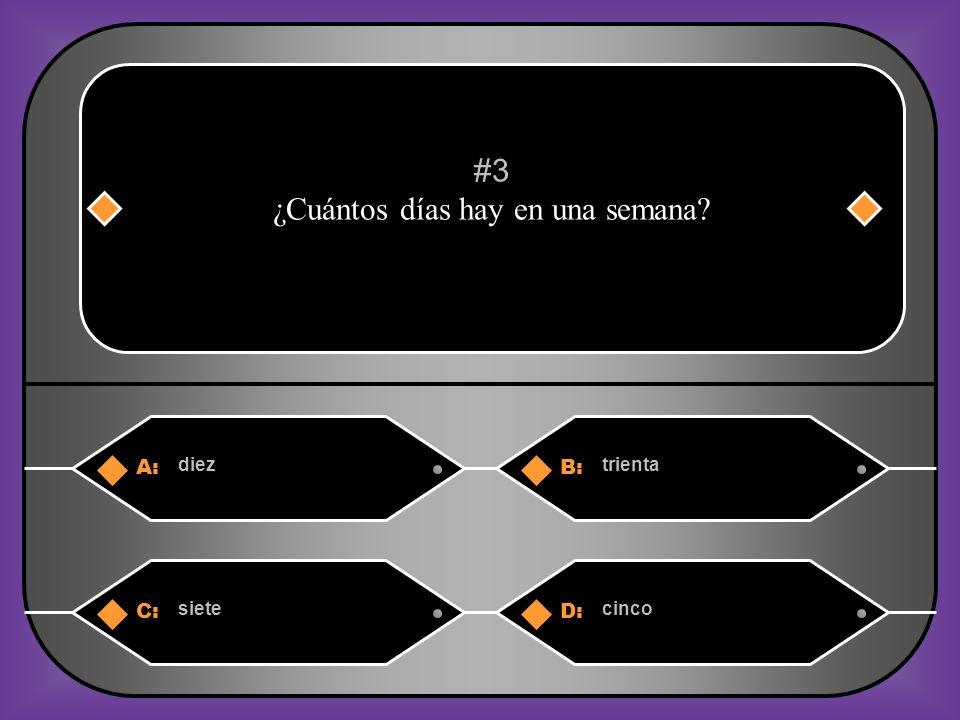 A:B: dieztrienta #3 ¿Cuántos días hay en una semana? C:D: sietecinco