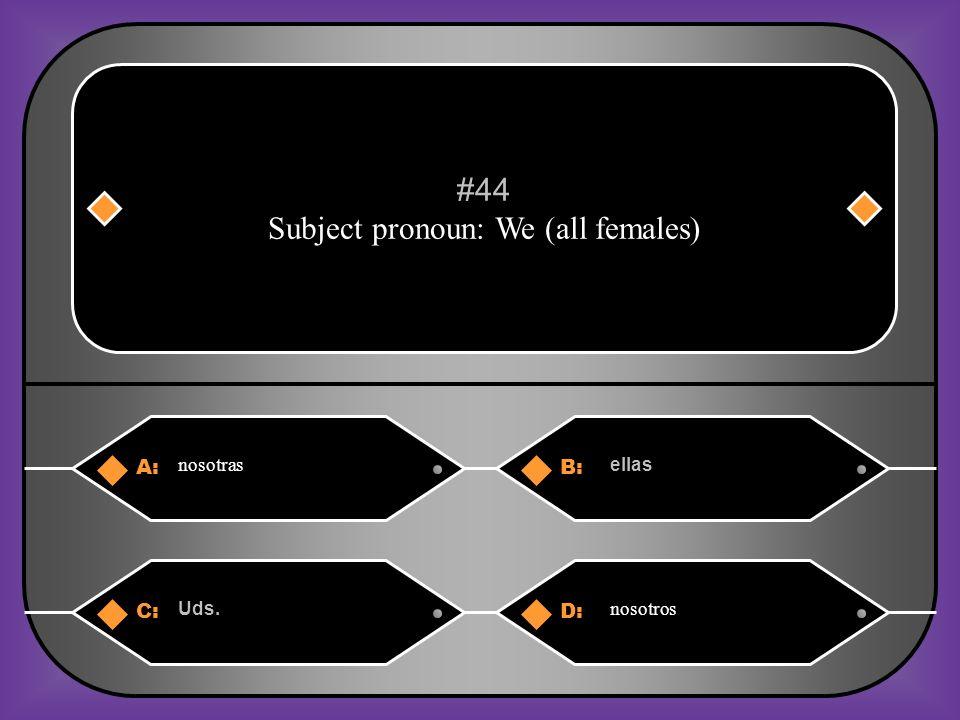 A:B: hablas hablamos #43 ¿Quién ______(hablar) español ? C:D: hablasa habla