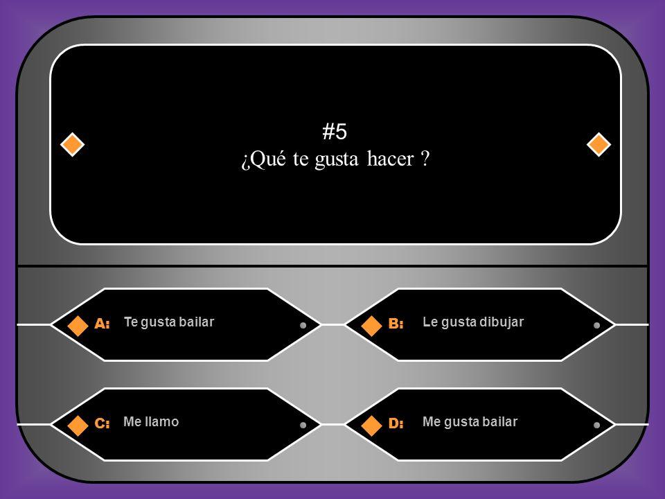 A:B: Te gusta bailarLe gusta dibujar #5 ¿Qué te gusta hacer ? C:D: Me llamoMe gusta bailar