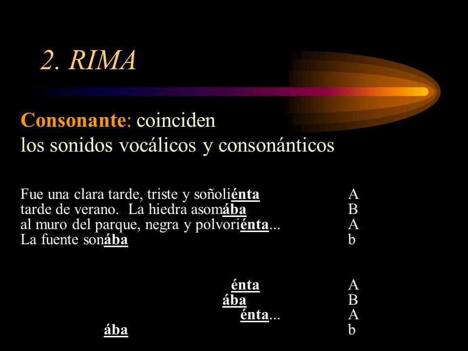2. RIMA Consonante: coinciden los sonidos vocálicos y consonánticos Fue una clara tarde, triste y soñoliéntaA tarde de verano. La hiedra asomábaB al m