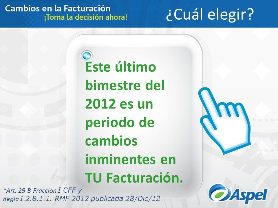 Este último bimestre del 2012 es un periodo de cambios inminentes en TU Facturación. *Art. 29-B Fracción I CFF y Regla I.2.8.1.1. RMF 2012 publicada 2