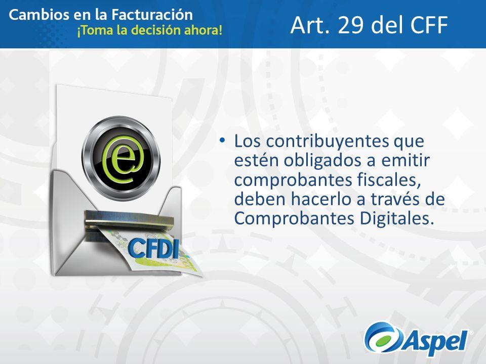 Art. 29 del CFF Los contribuyentes que estén obligados a emitir comprobantes fiscales, deben hacerlo a través de Comprobantes Digitales.