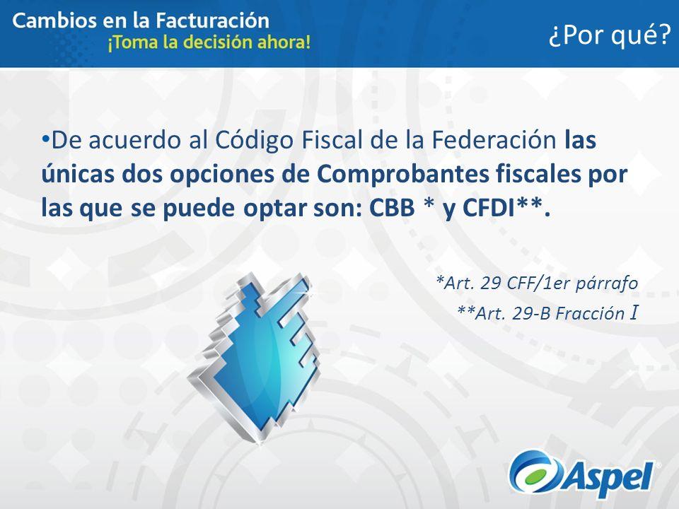 ¿Por qué? De acuerdo al Código Fiscal de la Federación las únicas dos opciones de Comprobantes fiscales por las que se puede optar son: CBB * y CFDI**