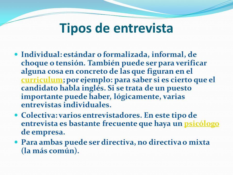 Tipos de entrevista Individual: estándar o formalizada, informal, de choque o tensión.