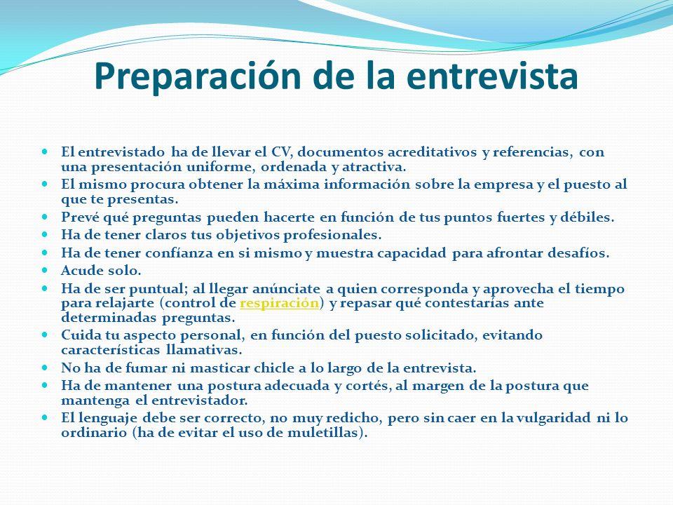 Preparación de la entrevista El entrevistado ha de llevar el CV, documentos acreditativos y referencias, con una presentación uniforme, ordenada y atractiva.