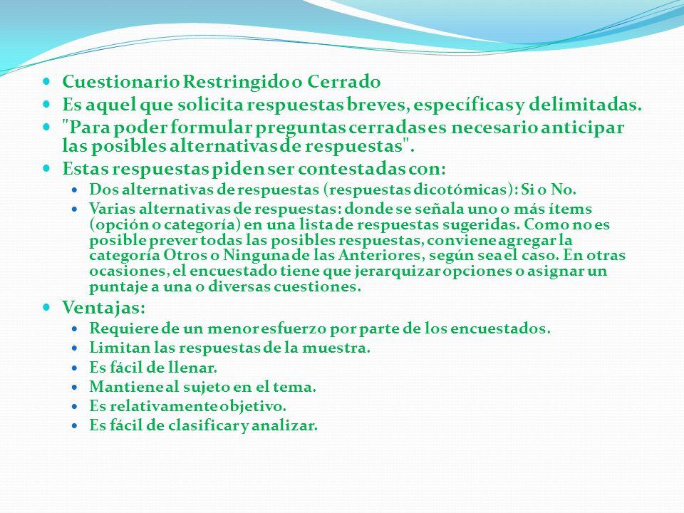 Cuestionario Restringido o Cerrado Es aquel que solicita respuestas breves, específicas y delimitadas.