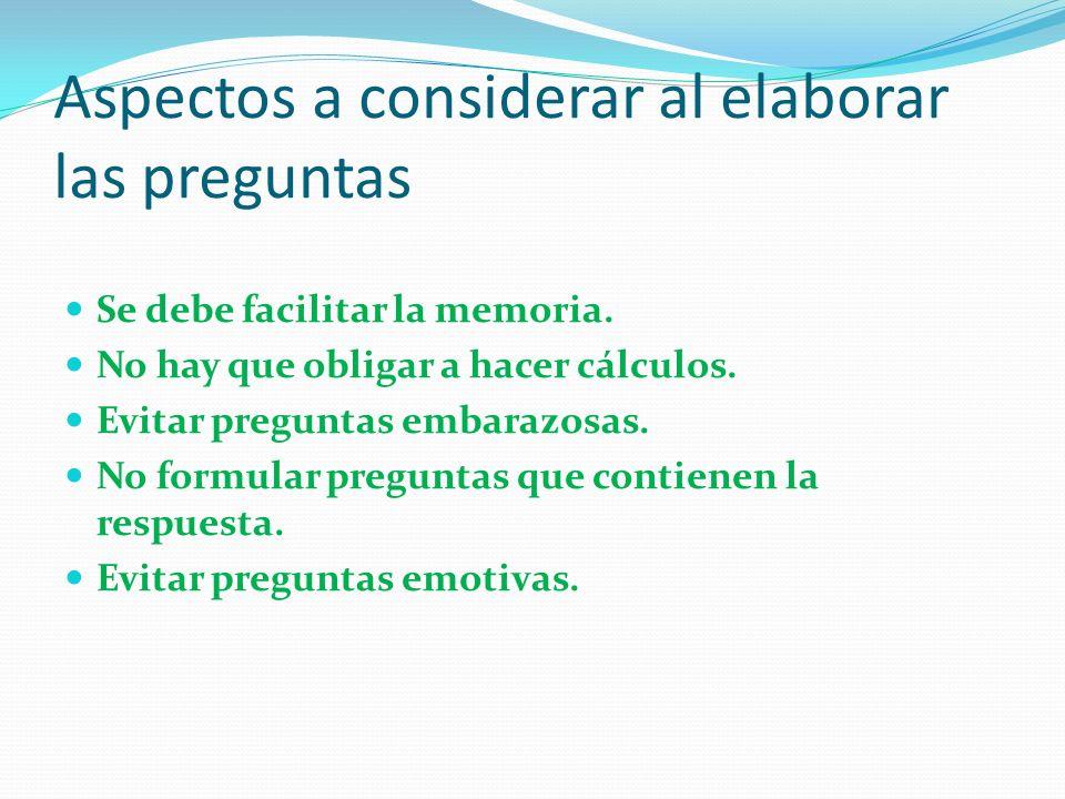 Aspectos a considerar al elaborar las preguntas Se debe facilitar la memoria.