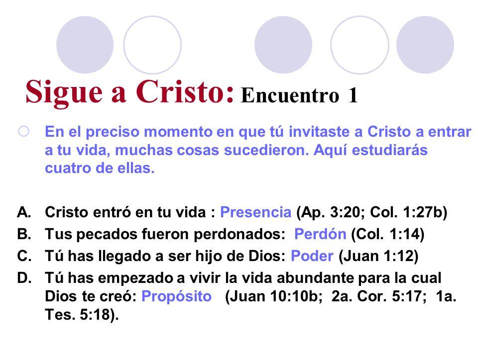 Sigue a Cristo: Encuentro 1 En el preciso momento en que tú invitaste a Cristo a entrar a tu vida, muchas cosas sucedieron. Aquí estudiarás cuatro de