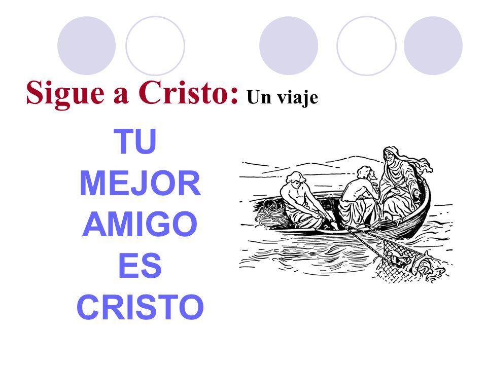 Sigue a Cristo: Un viaje TU MEJOR AMIGO ES CRISTO