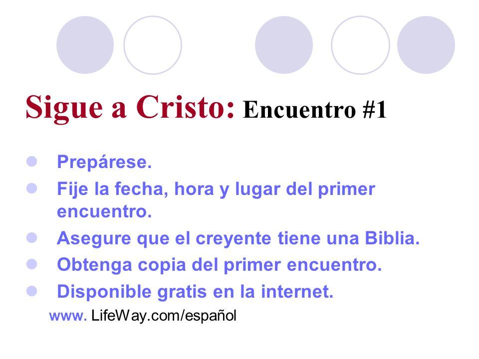 Sigue a Cristo: Encuentro #1 Prepárese. Fije la fecha, hora y lugar del primer encuentro. Asegure que el creyente tiene una Biblia. Obtenga copia del