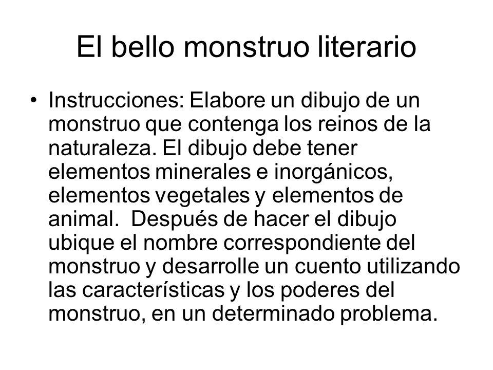 El bello monstruo literario Instrucciones: Elabore un dibujo de un monstruo que contenga los reinos de la naturaleza. El dibujo debe tener elementos m