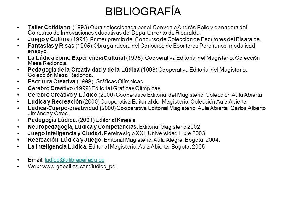 BIBLIOGRAFÍA Taller Cotidiano. (1993) Obra seleccionada por el Convenio Andrés Bello y ganadora del Concurso de Innovaciones educativas del Departamen