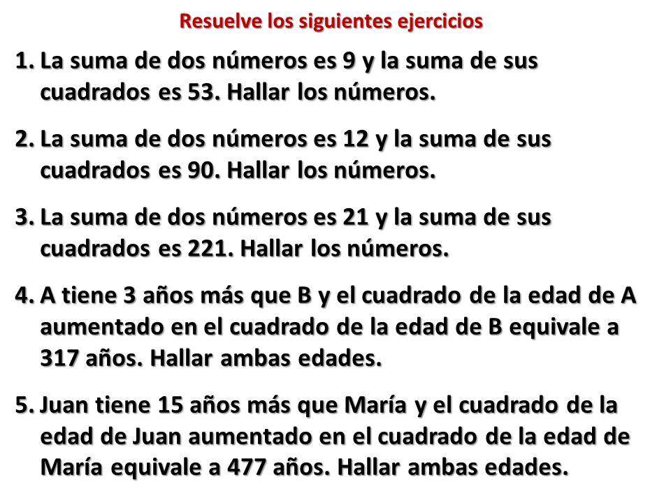1.La suma de dos números es 9 y la suma de sus cuadrados es 53. Hallar los números. 2.La suma de dos números es 12 y la suma de sus cuadrados es 90. H