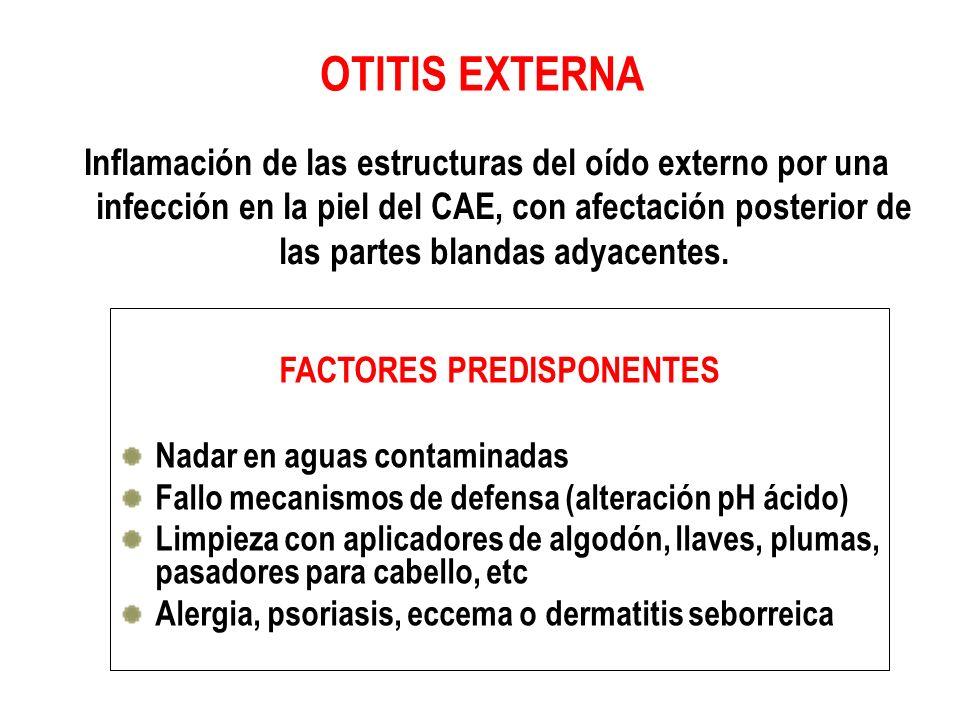OTITIS EXTERNA Inflamación de las estructuras del oído externo por una infección en la piel del CAE, con afectación posterior de las partes blandas adyacentes.