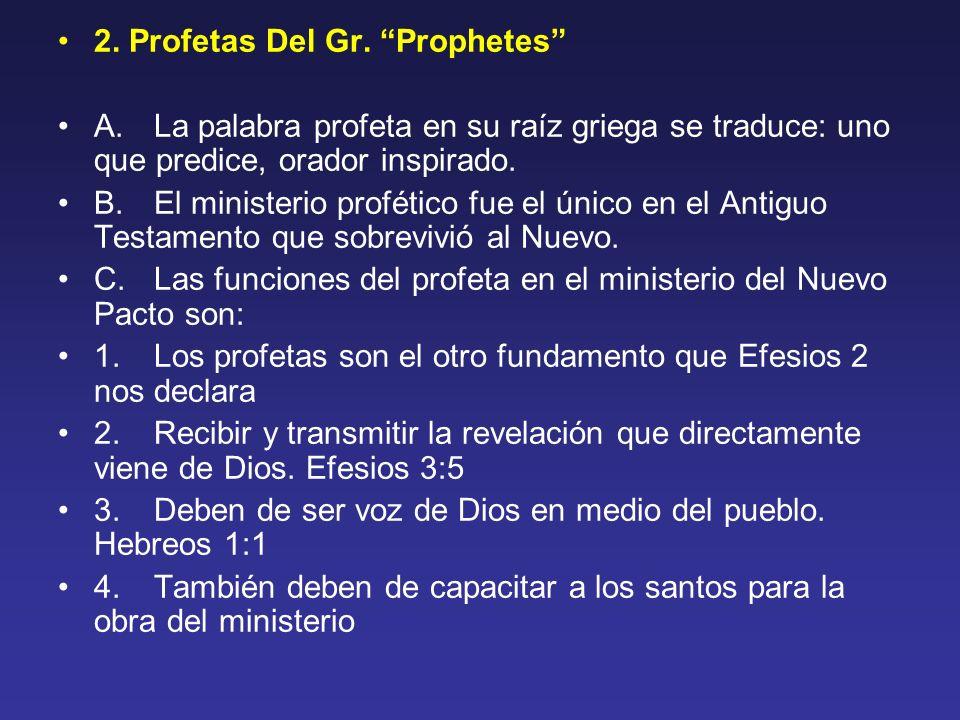 2. Profetas Del Gr. Prophetes A. La palabra profeta en su raíz griega se traduce: uno que predice, orador inspirado. B. El ministerio profético fue el