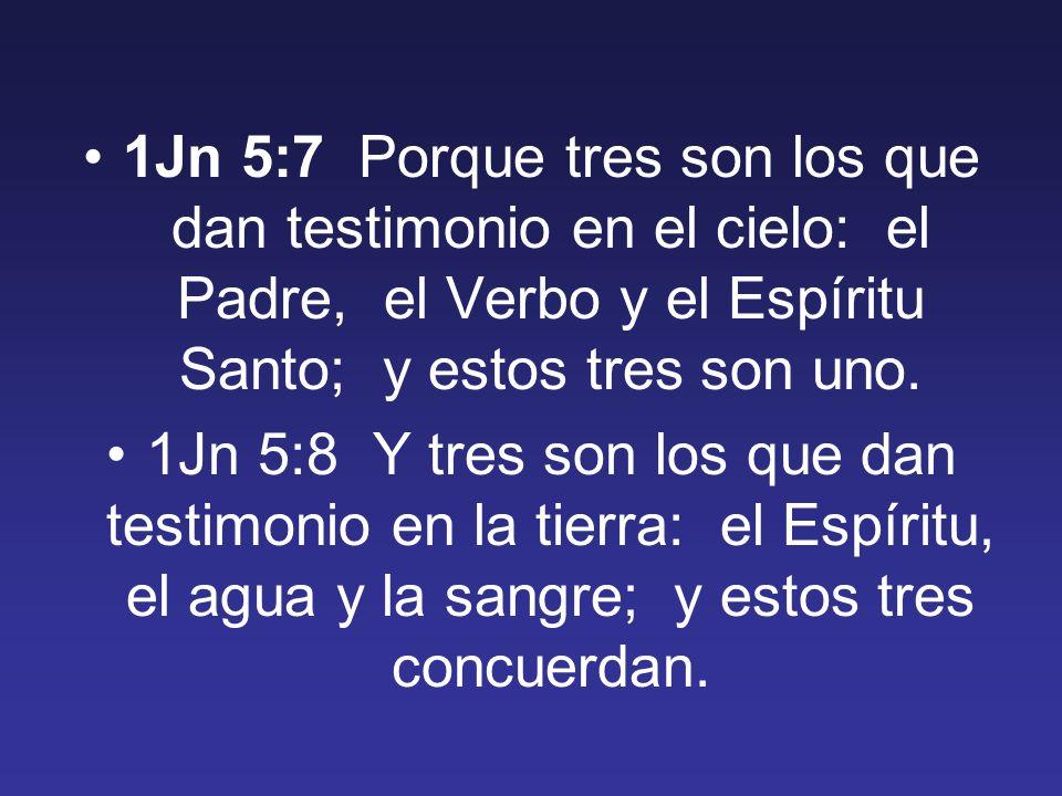 1Jn 5:7 Porque tres son los que dan testimonio en el cielo: el Padre, el Verbo y el Espíritu Santo; y estos tres son uno.