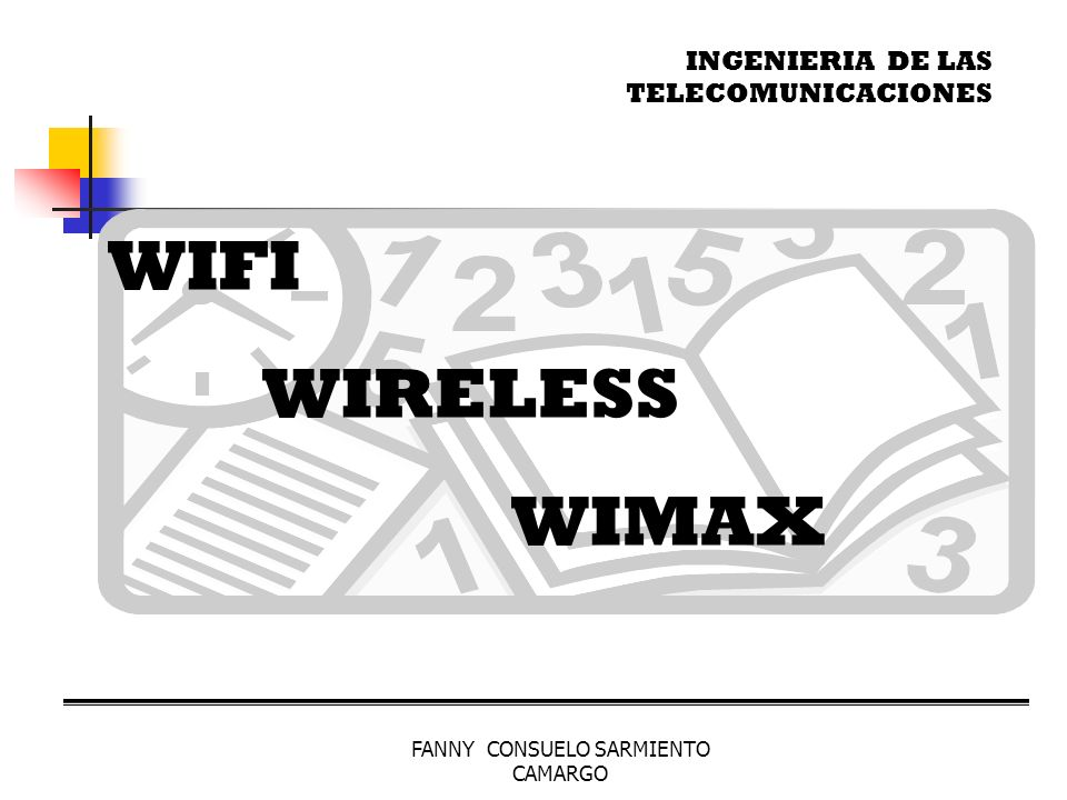 FANNY CONSUELO SARMIENTO CAMARGO OBJETIVOS Identificar y Conocer la tecnología WIFI Identificar la Tecnología WIRELESS Identificar, conocer la tecnología WiMAX