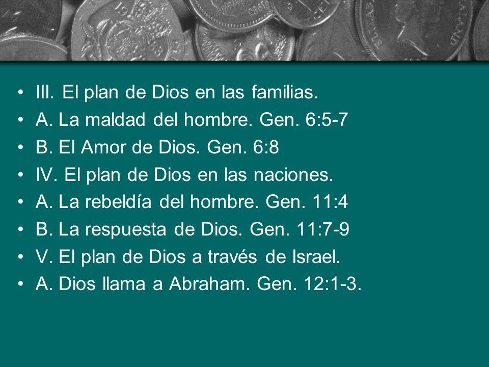 III. El plan de Dios en las familias. A. La maldad del hombre. Gen. 6:5-7 B. El Amor de Dios. Gen. 6:8 IV. El plan de Dios en las naciones. A. La rebe