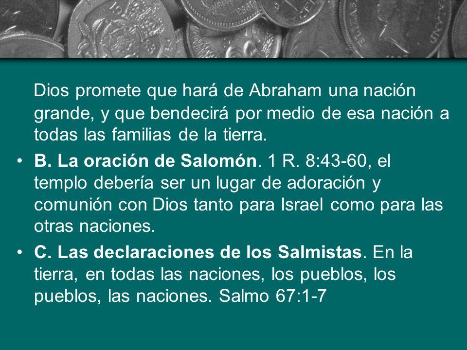 Dios promete que hará de Abraham una nación grande, y que bendecirá por medio de esa nación a todas las familias de la tierra. B. La oración de Salomó
