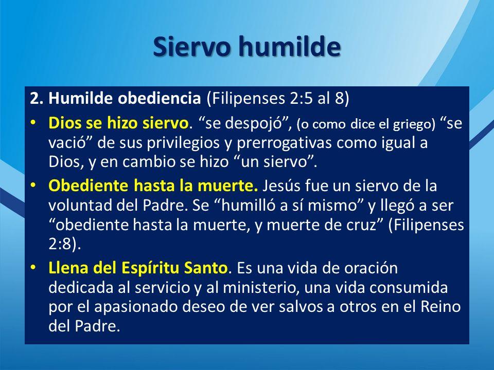 Siervo humilde 2.Humilde obediencia (Filipenses 2:5 al 8) Dios se hizo siervo.