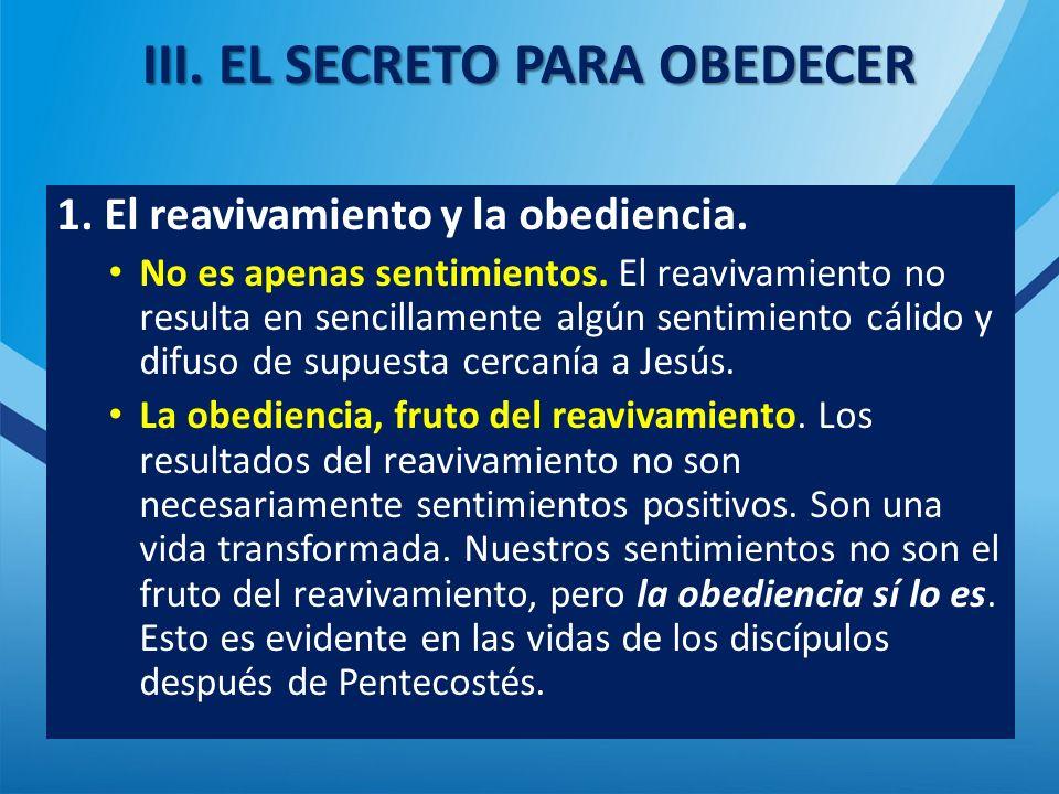 III.EL SECRETO PARA OBEDECER 1. El reavivamiento y la obediencia.
