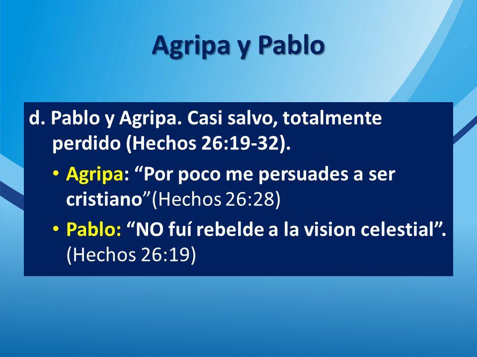 Agripa y Pablo d.Pablo y Agripa. Casi salvo, totalmente perdido (Hechos 26:19-32).