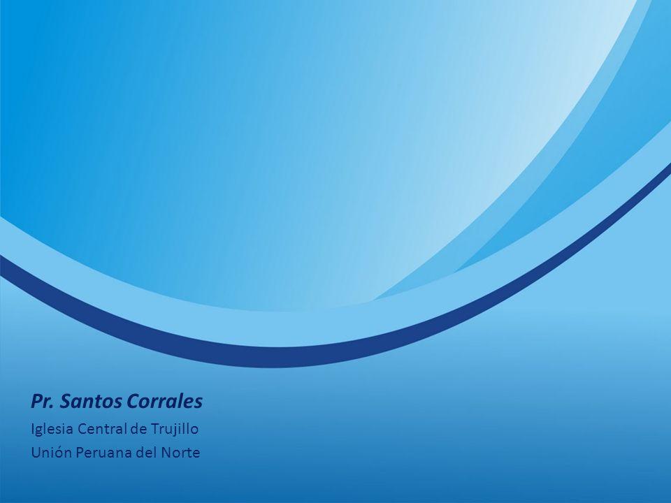 Pr. Santos Corrales Iglesia Central de Trujillo Unión Peruana del Norte