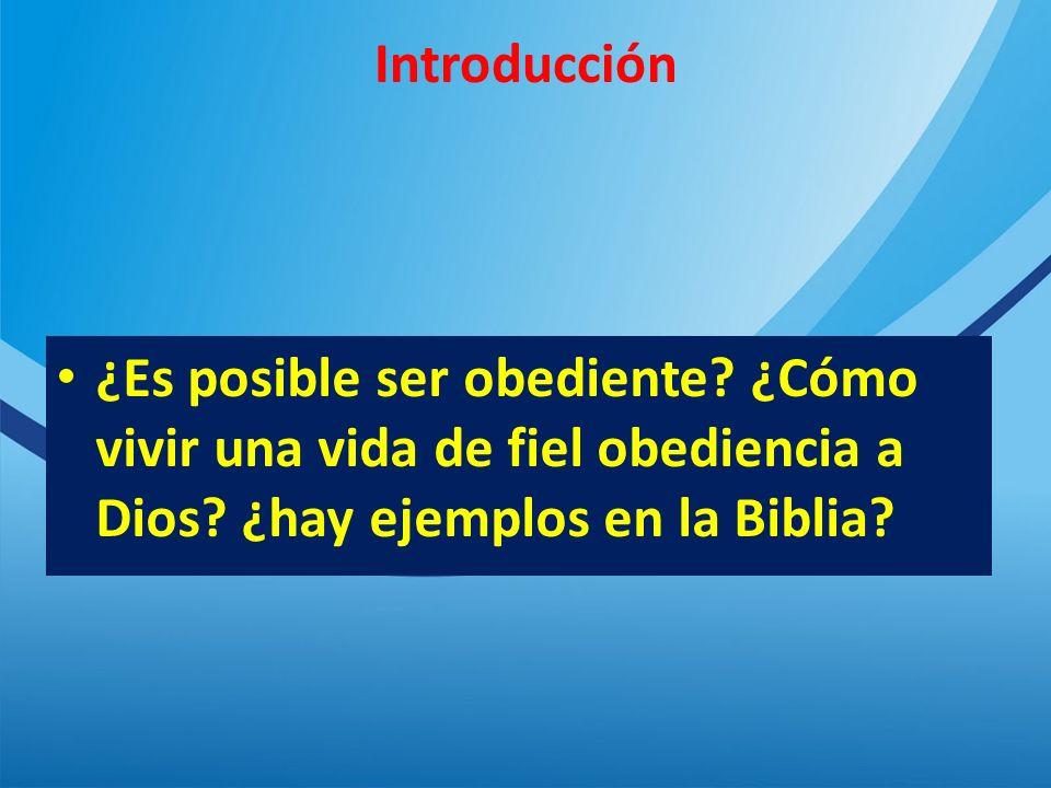 Introducción ¿Es posible ser obediente.¿Cómo vivir una vida de fiel obediencia a Dios.