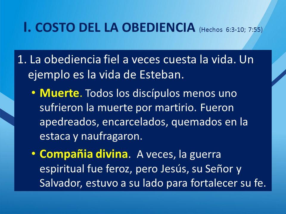I.COSTO DEL LA OBEDIENCIA (Hechos 6:3-10; 7:55) 1.